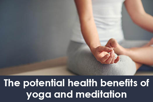 The Potential Health Benefits of Yoga and Meditation